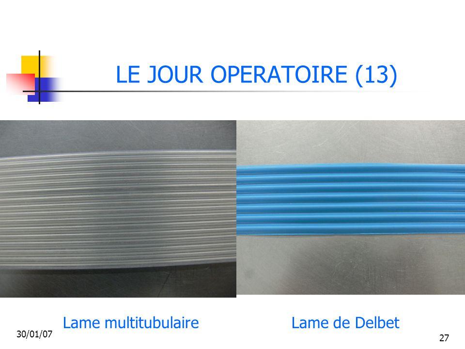 LE JOUR OPERATOIRE (13) Lame multitubulaire Lame de Delbet 30/01/07