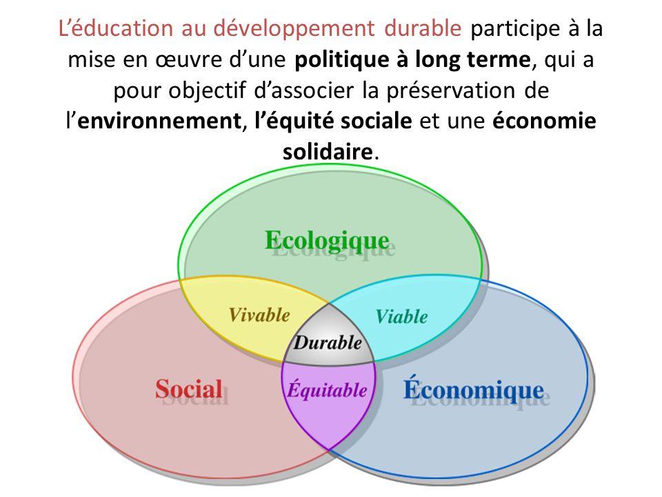 L'éducation au développement durable participe à la mise en œuvre d'une politique à long terme, qui a pour objectif d'associer la préservation de l'environnement, l'équité sociale et une économie solidaire.