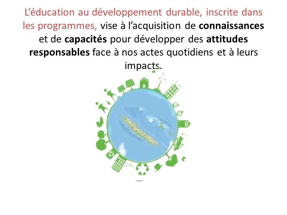 L'éducation au développement durable, inscrite dans les programmes, vise à l'acquisition de connaissances et de capacités pour développer des attitudes responsables face à nos actes quotidiens et à leurs impacts.
