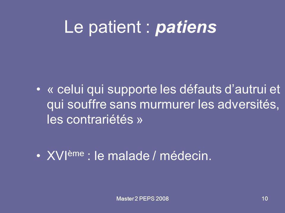 Le patient : patiens « celui qui supporte les défauts d'autrui et qui souffre sans murmurer les adversités, les contrariétés »