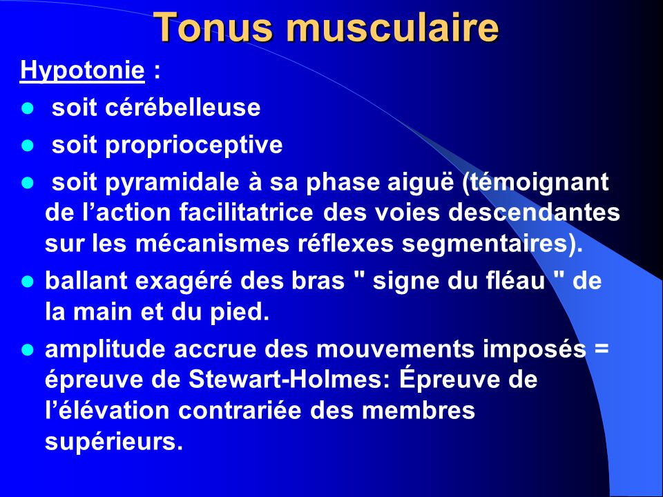 Tonus musculaire Hypotonie : soit cérébelleuse soit proprioceptive