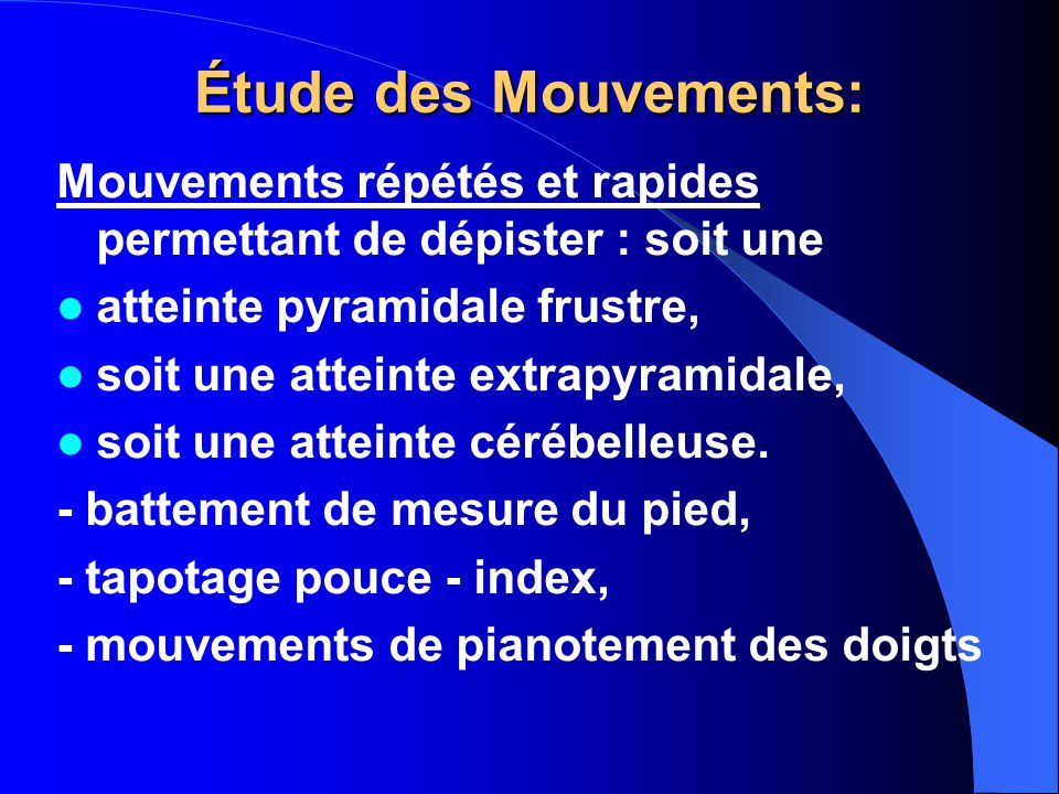 Étude des Mouvements: Mouvements répétés et rapides permettant de dépister : soit une. atteinte pyramidale frustre,
