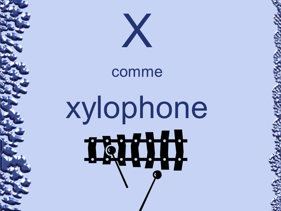 X comme xylophone