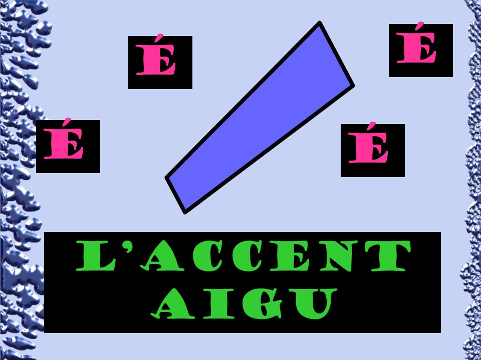 ` É É É É L'accent aigu