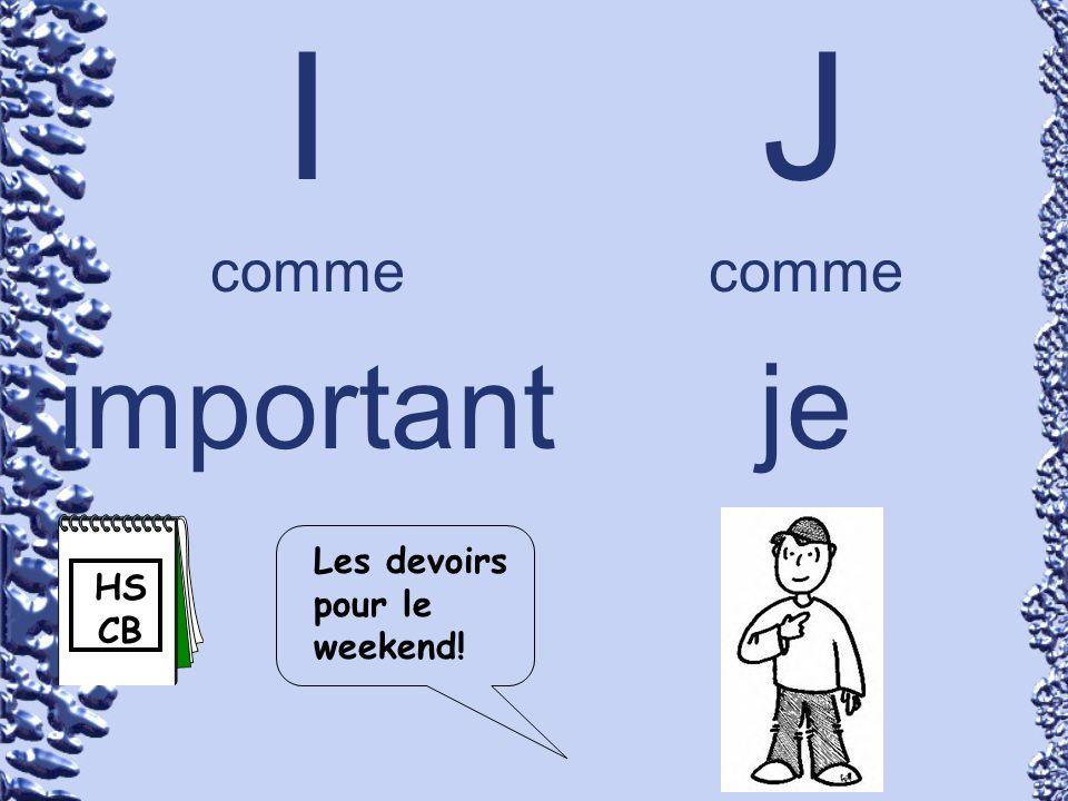 I comme important J comme je Les devoirs pour le weekend! HSCB
