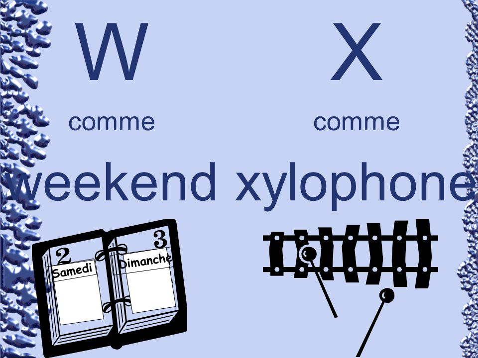 W comme weekend X comme xylophone Dimanche Samedi