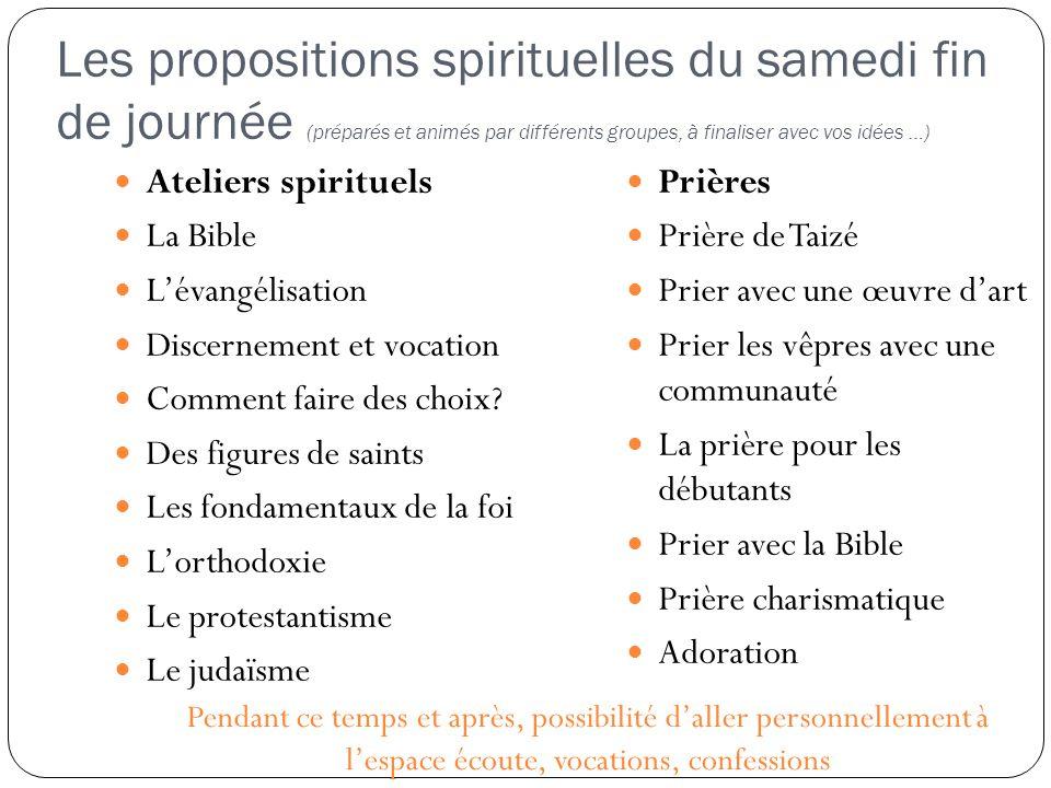 Les propositions spirituelles du samedi fin de journée (préparés et animés par différents groupes, à finaliser avec vos idées …)