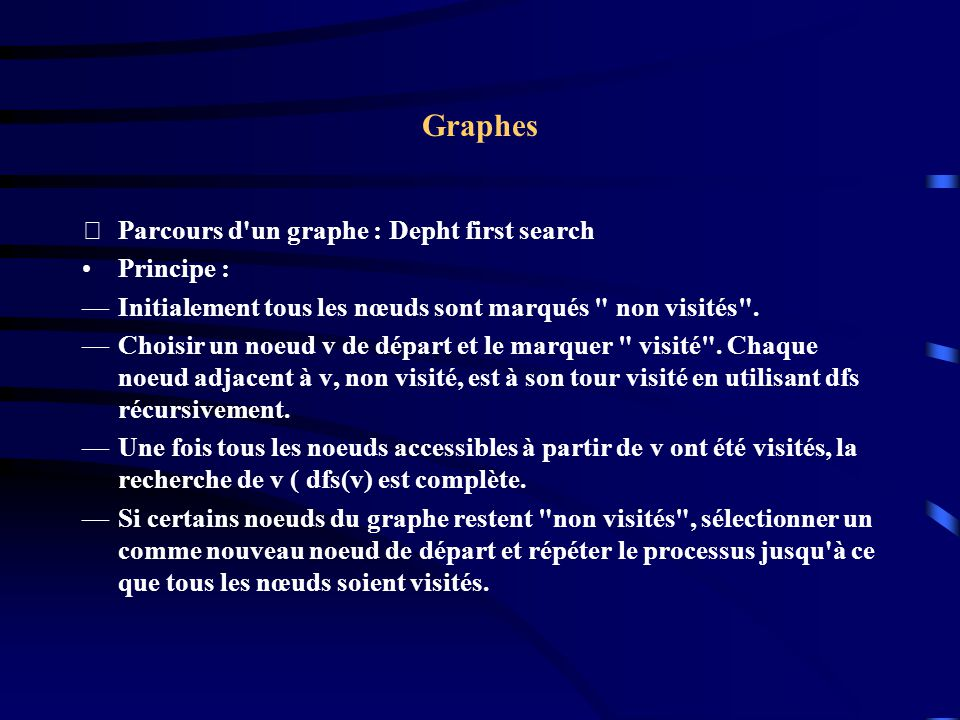 Graphes Parcours d un graphe : Depht first search Principe :