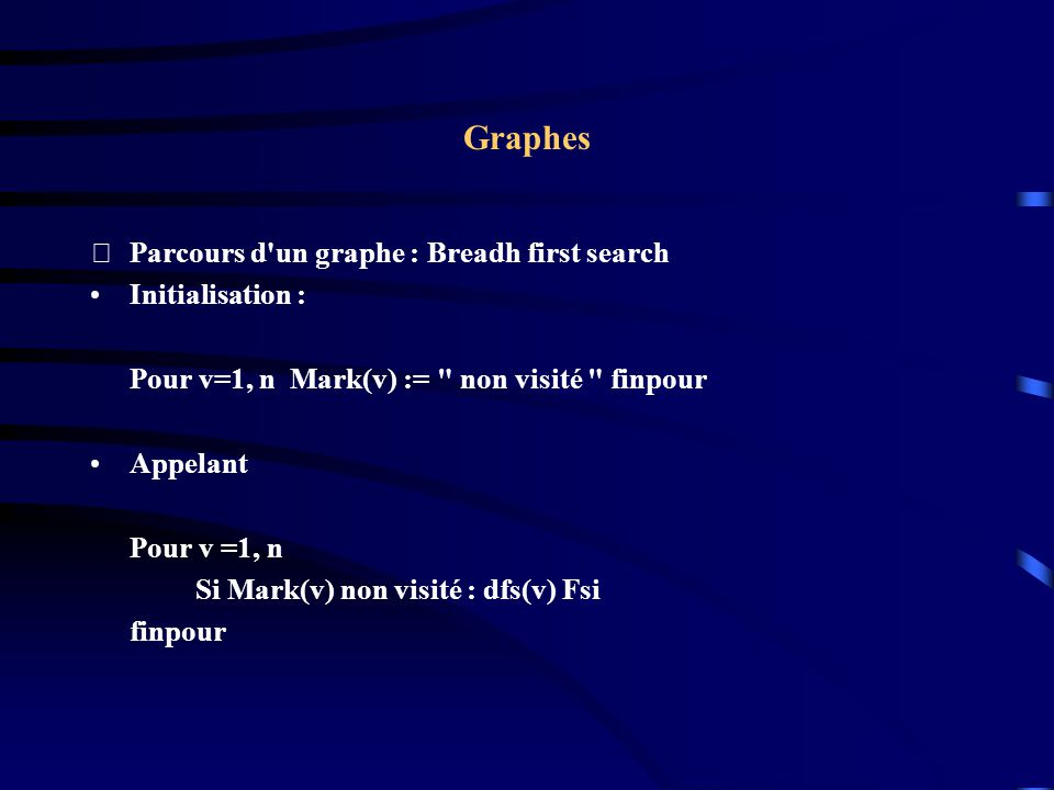 Graphes Parcours d un graphe : Breadh first search Initialisation :