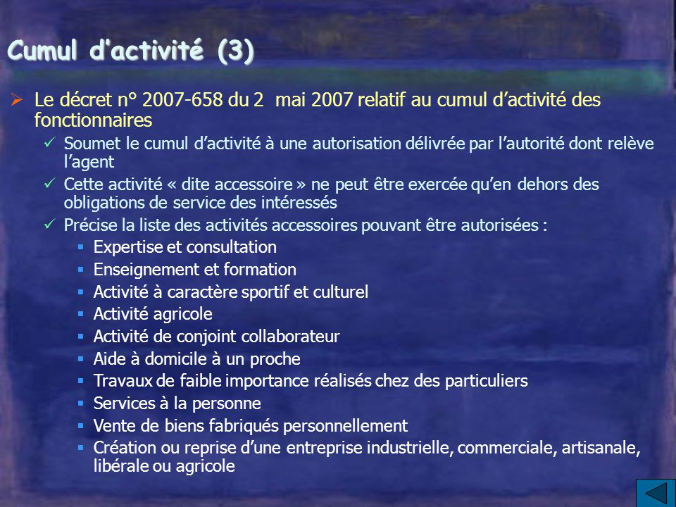 Cumul d'activité (3) Le décret n° 2007-658 du 2 mai 2007 relatif au cumul d'activité des fonctionnaires.