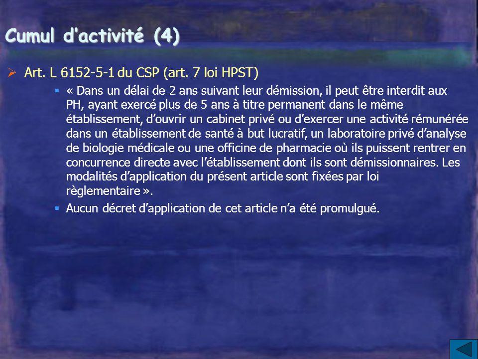 Cumul d'activité (4) Art. L 6152-5-1 du CSP (art. 7 loi HPST)