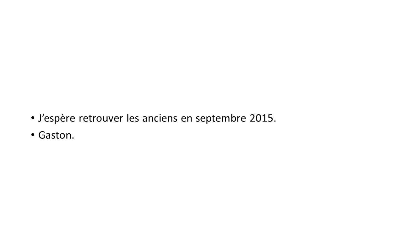 J'espère retrouver les anciens en septembre 2015.