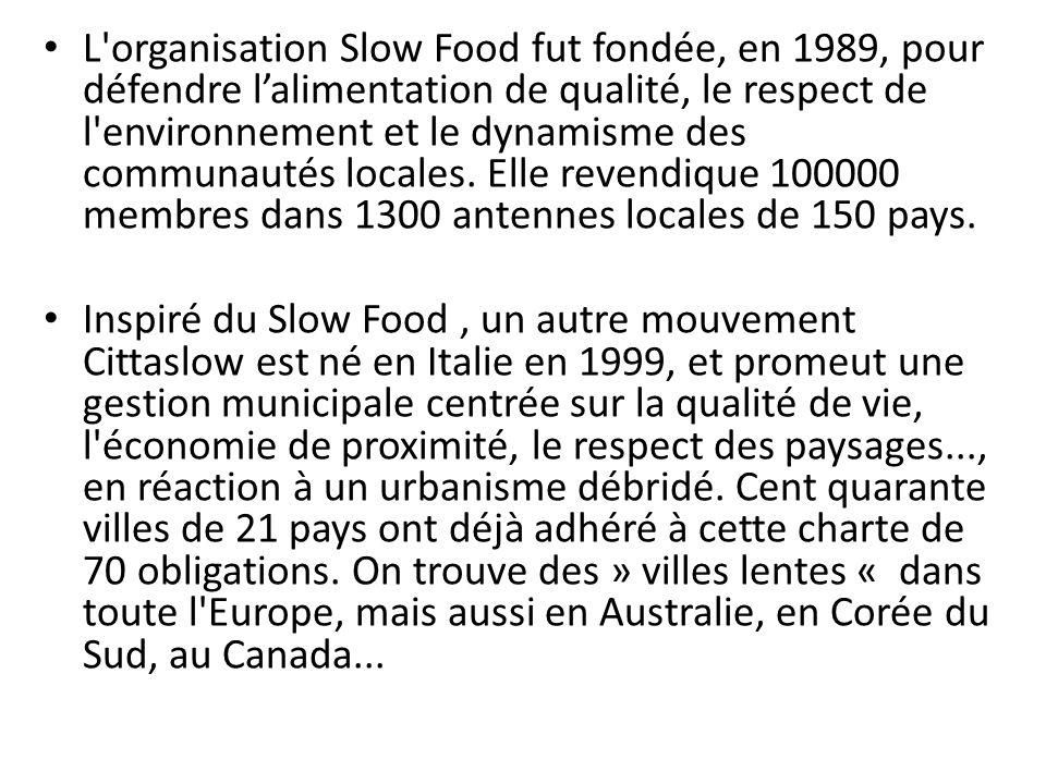 L organisation Slow Food fut fondée, en 1989, pour défendre l'alimentation de qualité, le respect de l environnement et le dynamisme des communautés locales. Elle revendique 100000 membres dans 1300 antennes locales de 150 pays.
