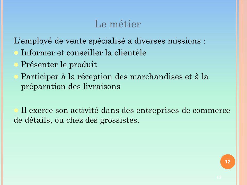 Le métier L'employé de vente spécialisé a diverses missions :