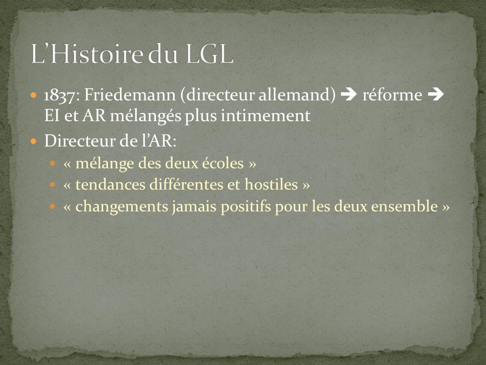 L'Histoire du LGL 1837: Friedemann (directeur allemand)  réforme  EI et AR mélangés plus intimement.