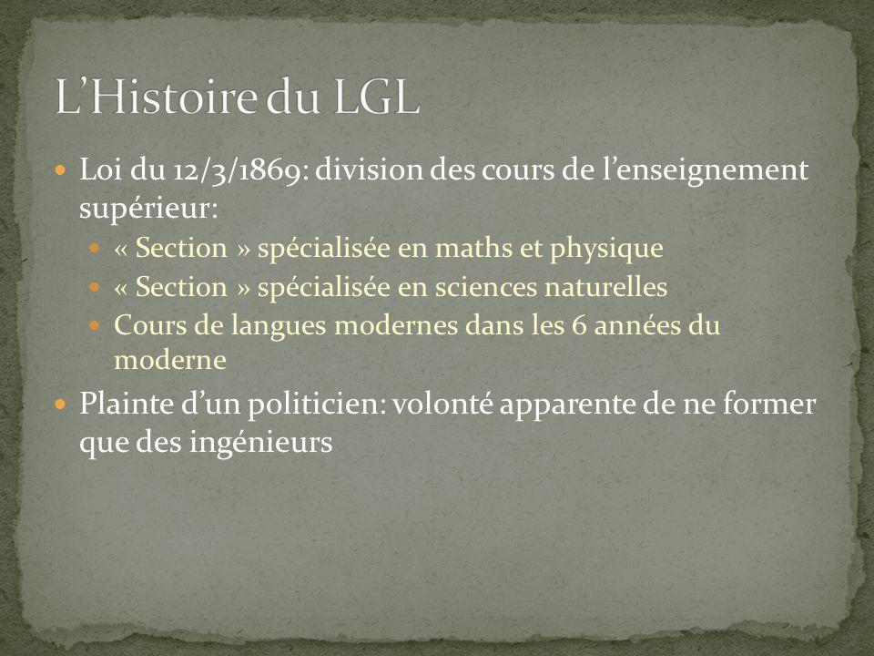 L'Histoire du LGL Loi du 12/3/1869: division des cours de l'enseignement supérieur: « Section » spécialisée en maths et physique.