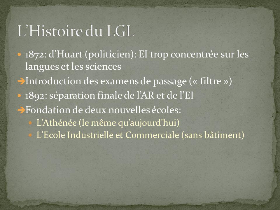 L'Histoire du LGL 1872: d'Huart (politicien): EI trop concentrée sur les langues et les sciences. Introduction des examens de passage (« filtre »)