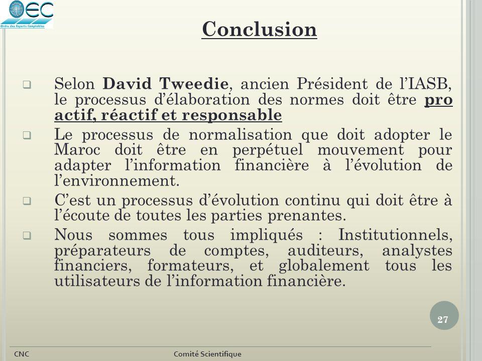 Conclusion Selon David Tweedie, ancien Président de l'IASB, le processus d'élaboration des normes doit être pro actif, réactif et responsable.