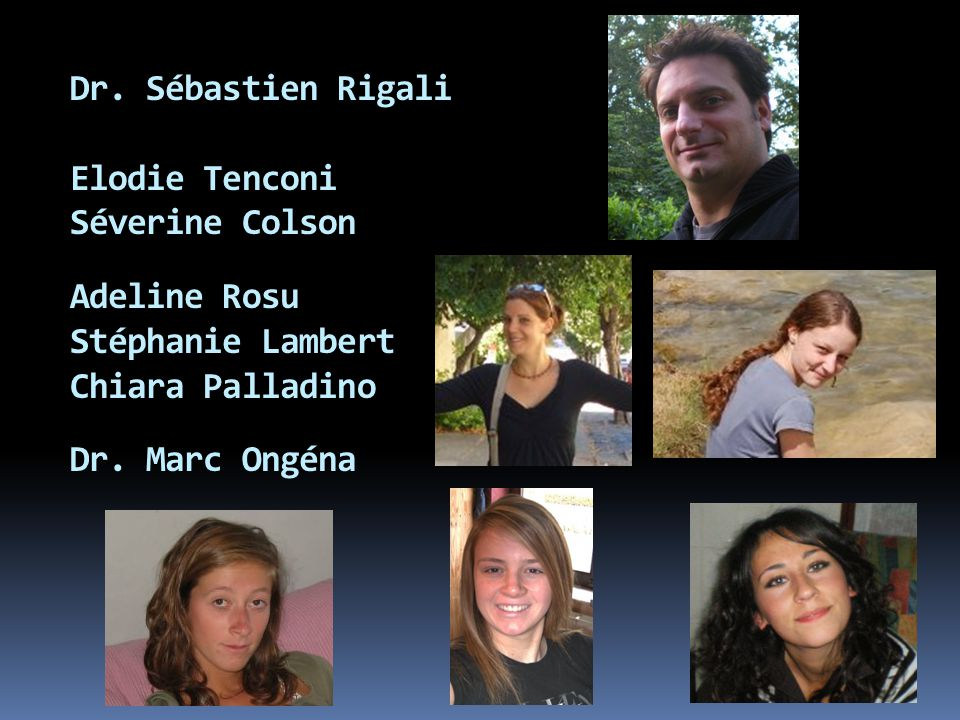 Dr. Sébastien Rigali Elodie Tenconi. Séverine Colson. Adeline Rosu. Stéphanie Lambert. Chiara Palladino.