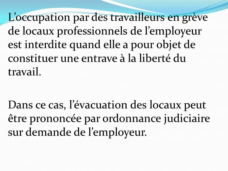 L'occupation par des travailleurs en grève de locaux professionnels de l'employeur est interdite quand elle a pour objet de constituer une entrave à la liberté du travail.