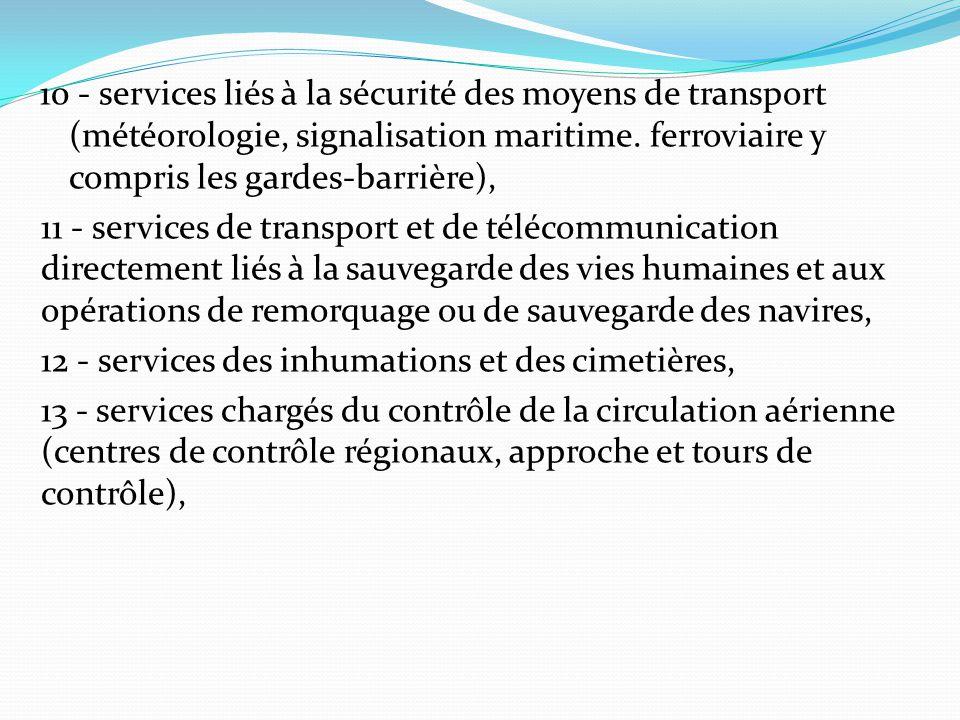 10 - services liés à la sécurité des moyens de transport (météorologie, signalisation maritime. ferroviaire y compris les gardes-barrière),