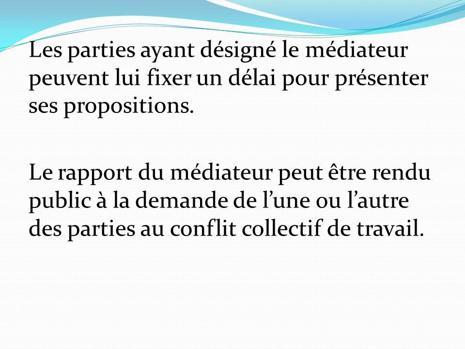 Les parties ayant désigné le médiateur peuvent lui fixer un délai pour présenter ses propositions.