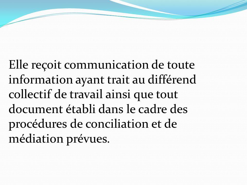 Elle reçoit communication de toute information ayant trait au différend collectif de travail ainsi que tout document établi dans le cadre des procédures de conciliation et de médiation prévues.