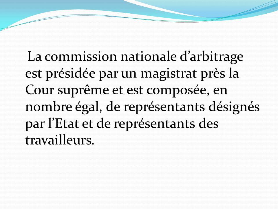 La commission nationale d'arbitrage est présidée par un magistrat près la Cour suprême et est composée, en nombre égal, de représentants désignés par l'Etat et de représentants des travailleurs.