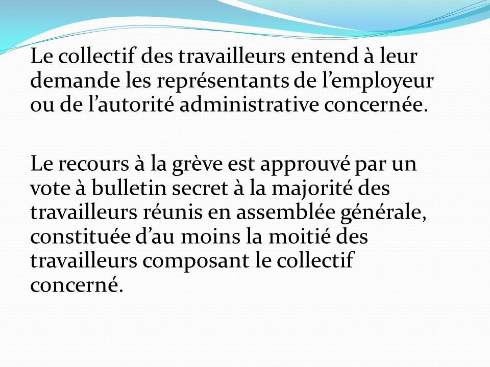 Le collectif des travailleurs entend à leur demande les représentants de l'employeur ou de l'autorité administrative concernée.