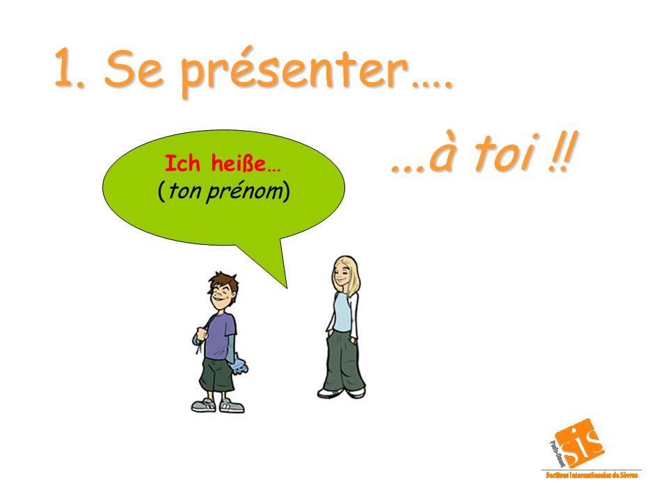 1. Se présenter…. ...à toi !! Ich heiße… (ton prénom)