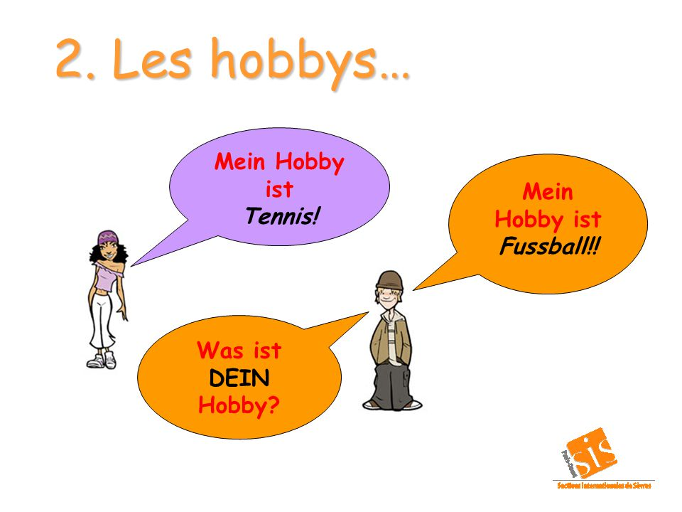 2. Les hobbys… Mein Hobby ist Tennis! Mein Hobby ist Fussball!!