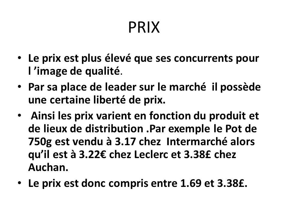 PRIX Le prix est plus élevé que ses concurrents pour l 'image de qualité.