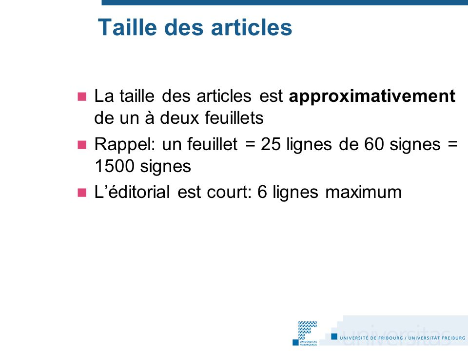 Taille des articles La taille des articles est approximativement de un à deux feuillets. Rappel: un feuillet = 25 lignes de 60 signes = 1500 signes.