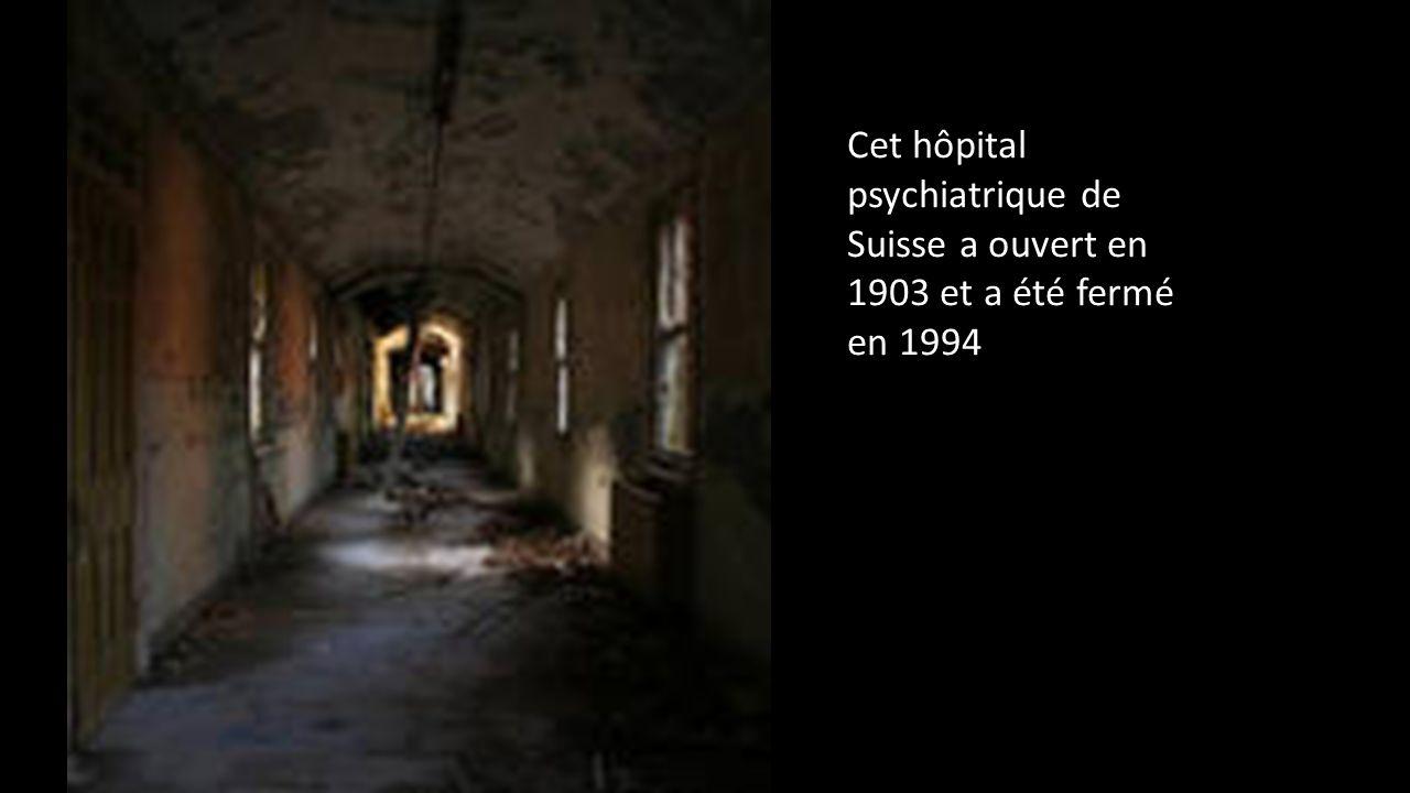 Cet hôpital psychiatrique de Suisse a ouvert en 1903 et a été fermé en 1994