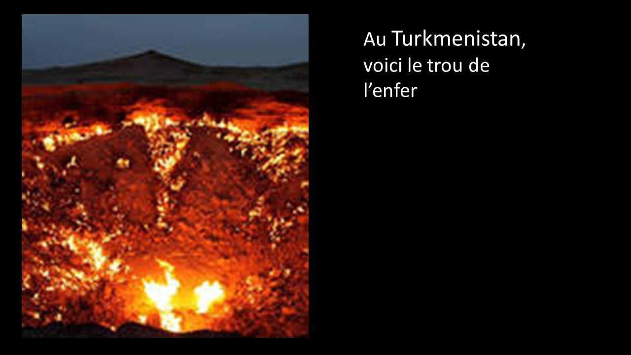 Au Turkmenistan, voici le trou de l'enfer