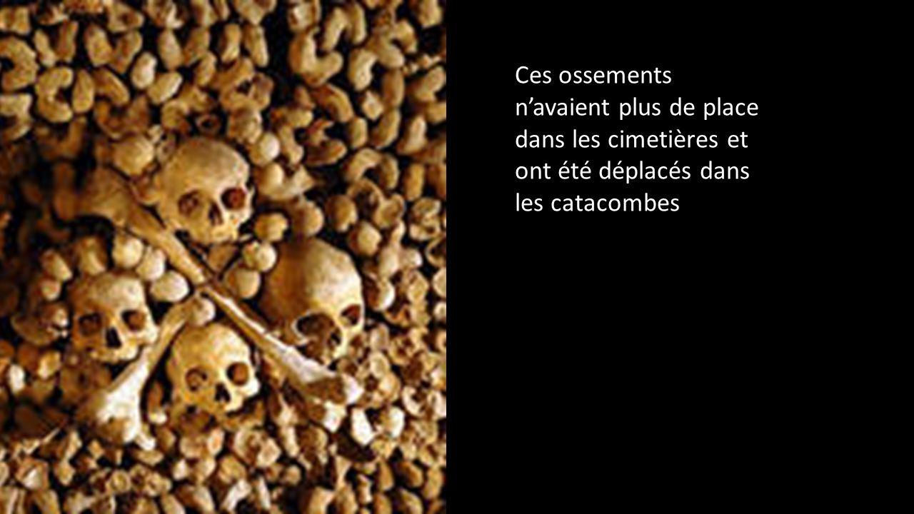 Ces ossements n'avaient plus de place dans les cimetières et ont été déplacés dans les catacombes