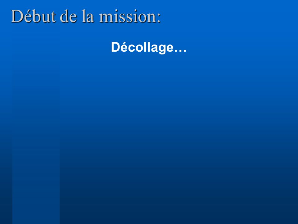 Début de la mission: Décollage…