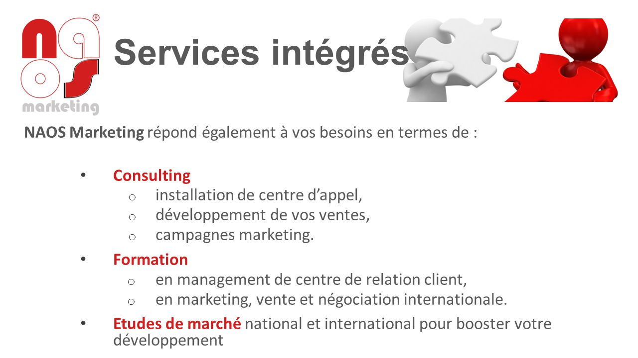 Services intégrés NAOS Marketing répond également à vos besoins en termes de : Consulting. installation de centre d'appel,