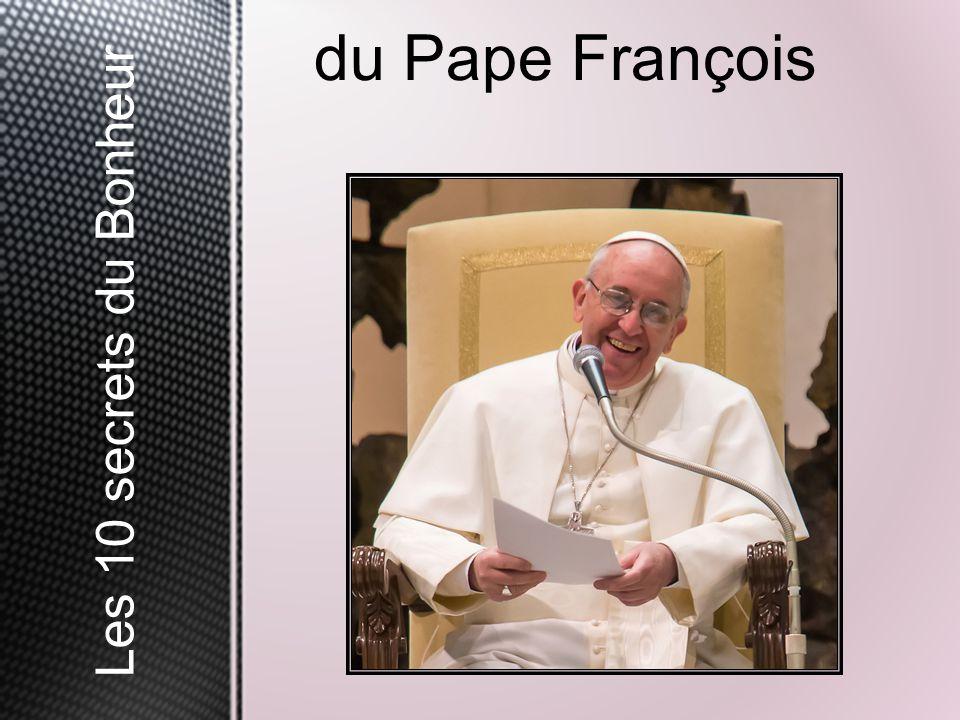 du Pape François Les 10 secrets du Bonheur