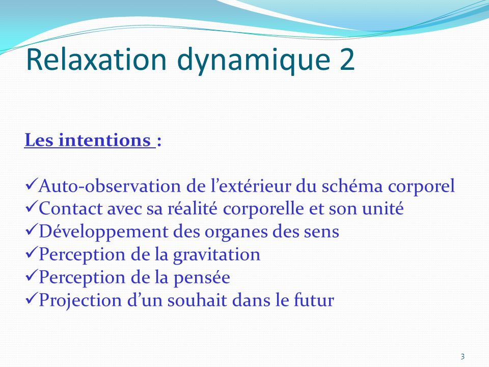 Relaxation dynamique 2 Les intentions :