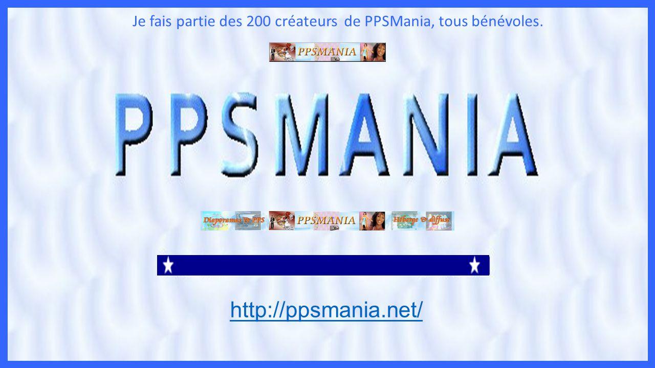 Je fais partie des 200 créateurs de PPSMania, tous bénévoles.