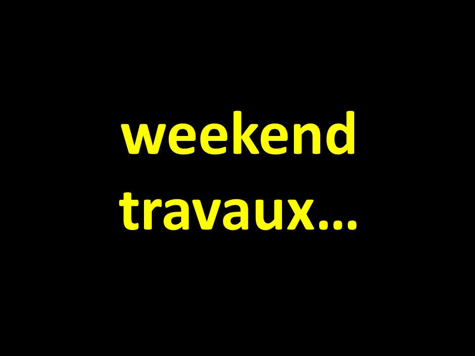 weekend travaux…