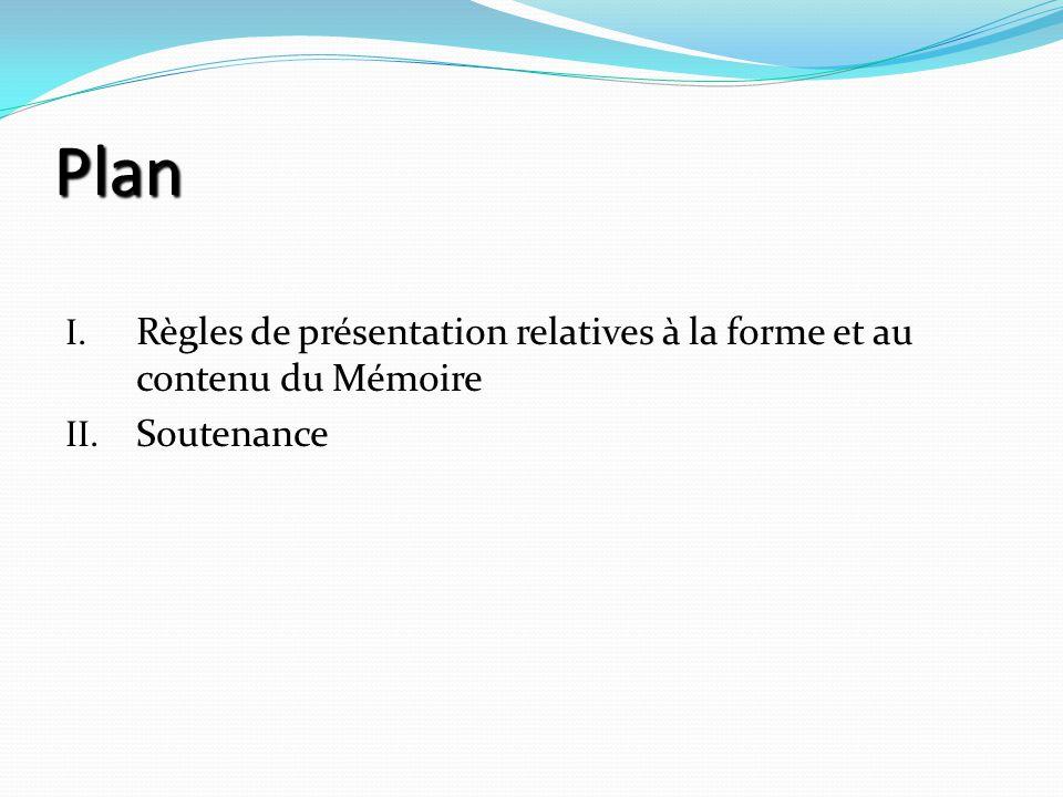 Plan Règles de présentation relatives à la forme et au contenu du Mémoire Soutenance