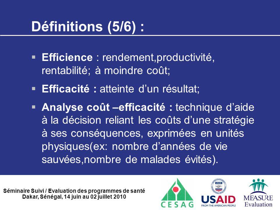 Définitions (5/6) : Efficience : rendement,productivité, rentabilité; à moindre coût; Efficacité : atteinte d'un résultat;