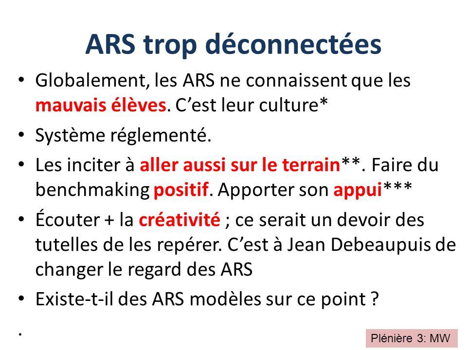 ARS trop déconnectées Globalement, les ARS ne connaissent que les mauvais élèves. C'est leur culture*