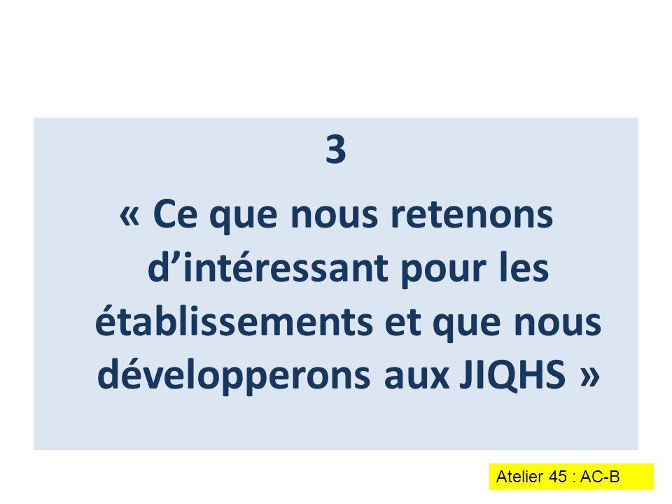 3 « Ce que nous retenons d'intéressant pour les établissements et que nous développerons aux JIQHS »