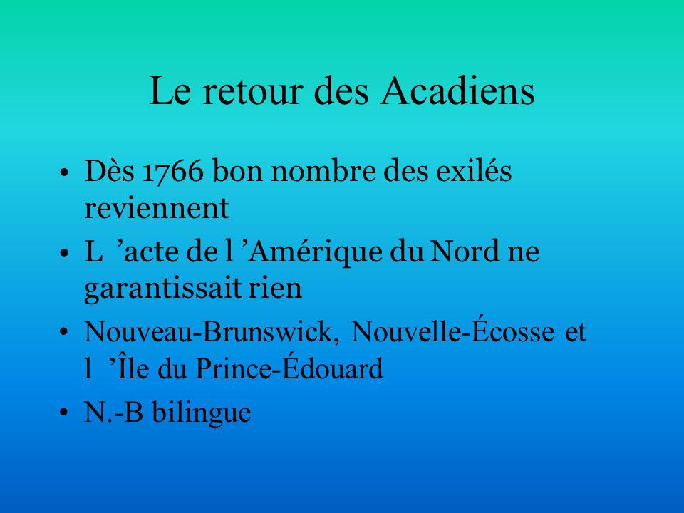 Le retour des Acadiens Dès 1766 bon nombre des exilés reviennent
