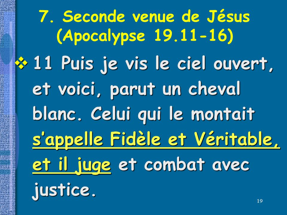 7. Seconde venue de Jésus (Apocalypse 19.11-16)