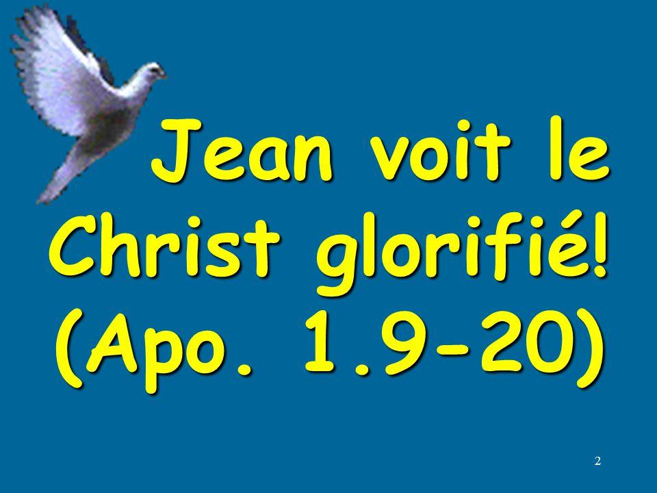 Jean voit le Christ glorifié! (Apo. 1.9-20)