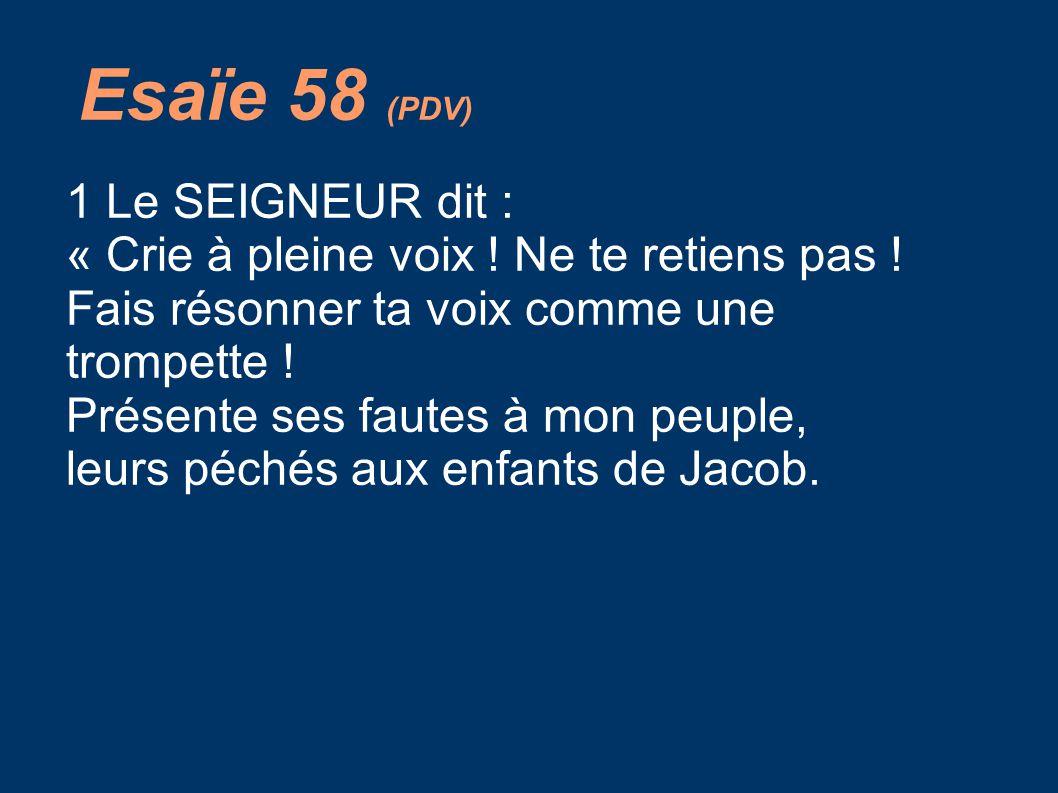 Esaïe 58 (PDV) 1 Le SEIGNEUR dit :